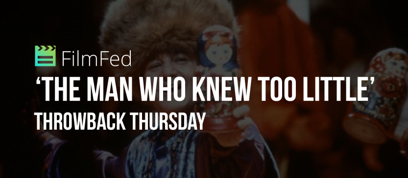 Throwback Thursday: 'The Man Who Knew Too Little' Review