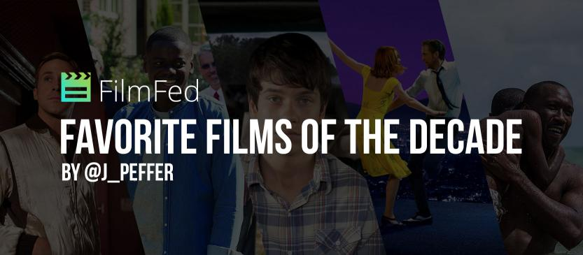 Favorite Films of the Decade By @J_Peffer