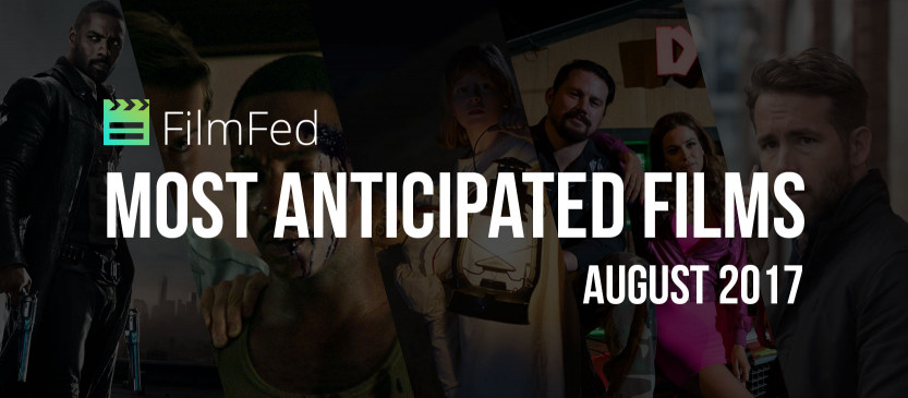 Most Anticipated Films - August 2017