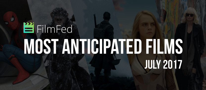 Most Anticipated Films - July 2017