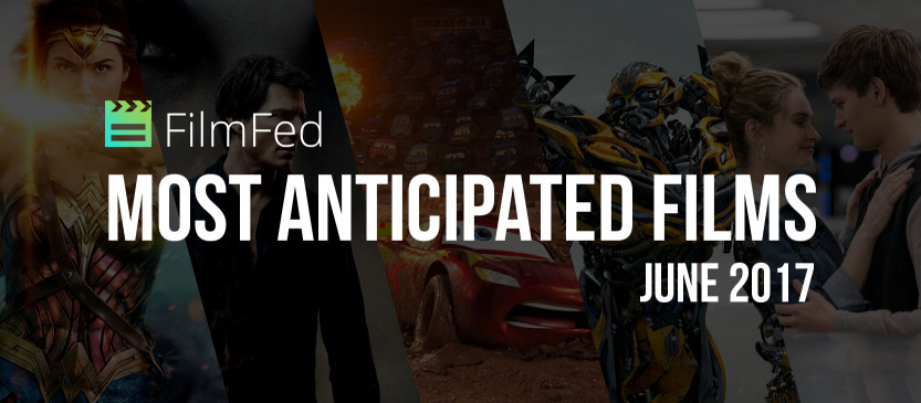 Most Anticipated Films - June 2017