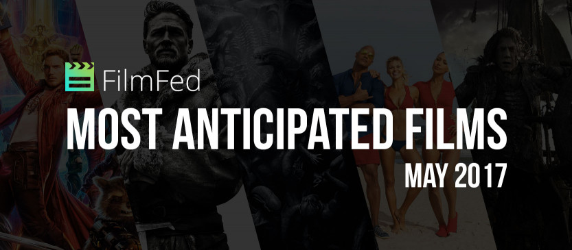 Most Anticipated Films - May 2017