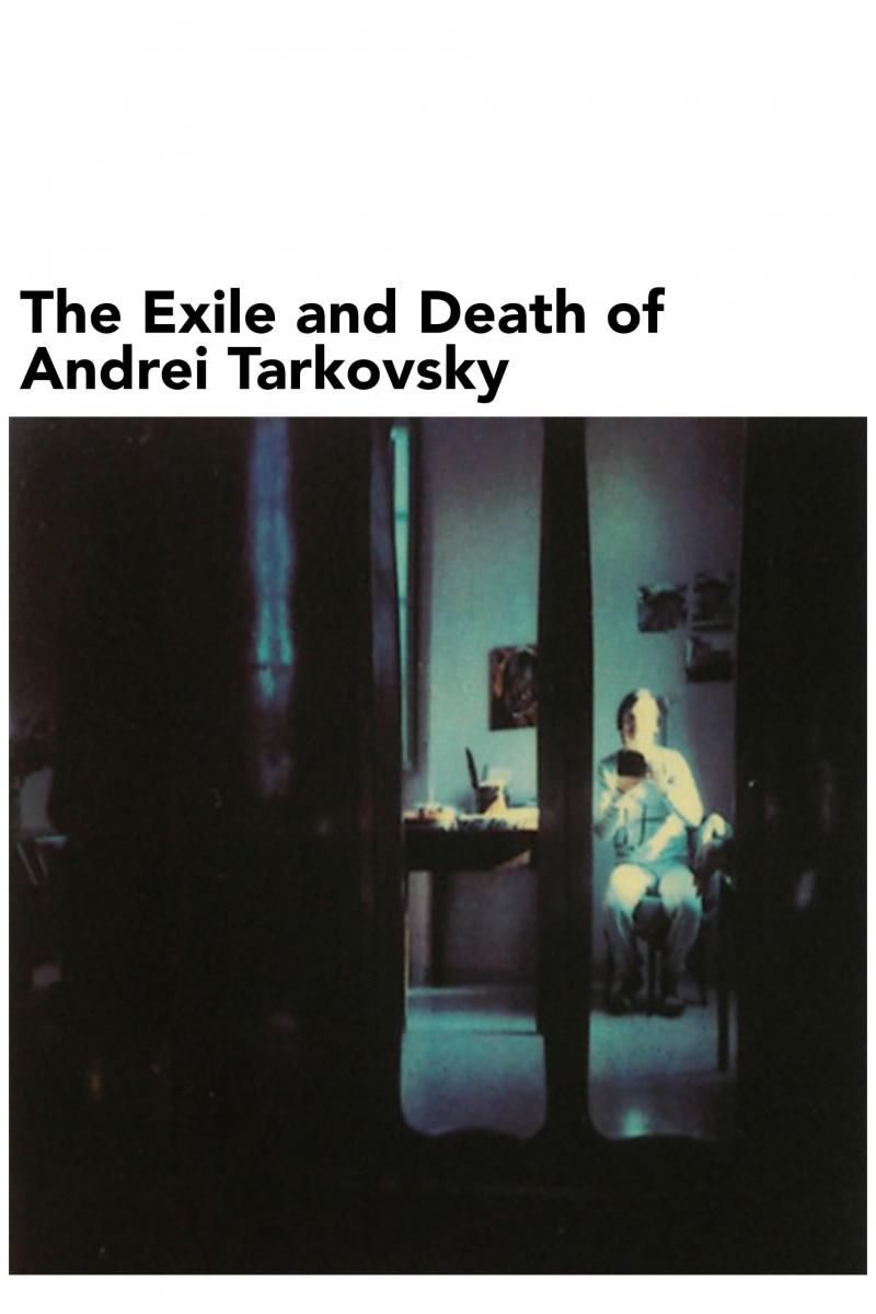 The Exile and Death of Andrei Tarkovsky
