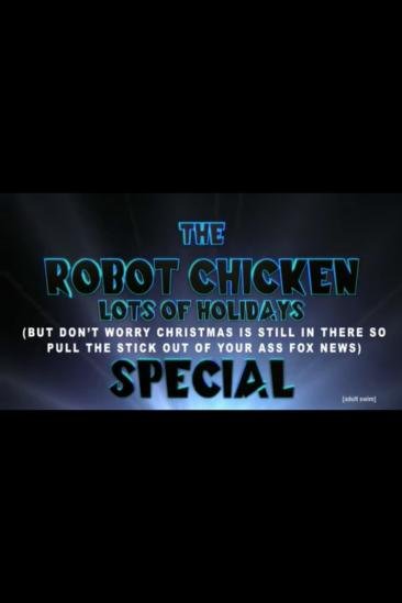 The Robot Chicken Lots of Holidays (But Don't Worry Christmas is Still in There Too So Pull the Stick Out of Your Ass Fox News) Special (2014)