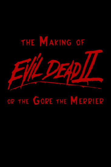 The Gore the Merrier: The Making of Evil Dead II (2000)