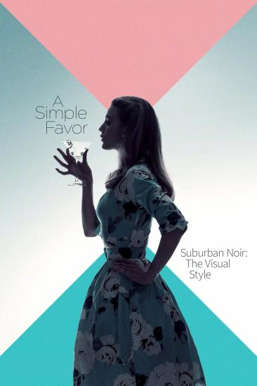 Suburban Noir: The Visual Style of 'A Simple Favor' (2018)