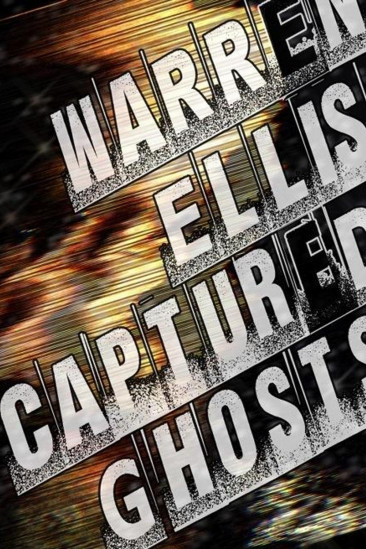 Warren Ellis: Captured Ghosts (2011)
